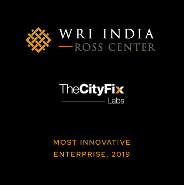 WRI INDIA ROSS CENTER - The City Fix Labs - Most Innovative Enterprise, 2019